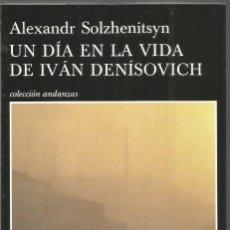 Libros de segunda mano: ALEXANDR SOLZHENITSYN. UN DIA EN LA VIDA DE IVAN DENISOVICH. TUSQUETS ANDANZAS. Lote 270146113