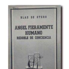 Libros de segunda mano: ÁNGEL FIERAMENTE HUMANO. REDOBLE DE CONCIENCIA. OTERO, BLAS DE. Lote 234568230