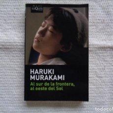 Libros de segunda mano: HARUKI MURAKAMI. AL SUR DE LA FRONTERA, AL OESTE DEL SOL. 2007. TRADUCCIÓN DE LOURDES PORTA FUENTES.. Lote 234591510