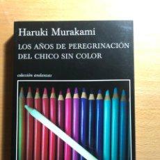 Libros de segunda mano: LOS AÑOS DE PEREGRINACIÓN DEL CHICO SIN COLOR. HARUKI MURAKAMI. LITERATURA JAPONESA CONTEMPORÁNEA.. Lote 234945315