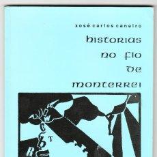 Libros de segunda mano: XOSÉ CARLOS CANEIRO HISTORIAS NO FIO DE MONTERREI 1988. Lote 235058395