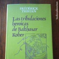 Libros de segunda mano: LAS TRIBULACIONES HEROICAS DE BALTHASAR KOBER- FRÉDÉRICK TRISTAN.. Lote 235096545