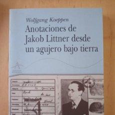 Libros de segunda mano: WOLFGANG KOEPPEN ANOTACIONES DE JAKOB LITTNER DESDE UN AGUJERO BAJO TIERRA. Lote 235190935