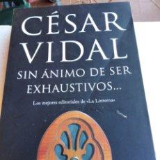 Libros de segunda mano: CESAR VIDAL SIN ÁNIMO DE SER EXHAUSTIVO CON AUTOGRAFO FIRMADO A MANO. Lote 235242780