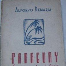 Libros de segunda mano: PARAGUAY , HEROICO Y ROMÁNTICO. ALFONSO DEMARIA. Lote 235854395