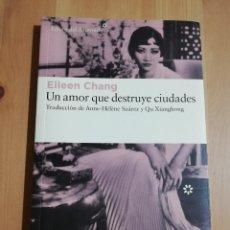 Libros de segunda mano: UN AMOR QUE DESTRUYE CIUDADES (EILEEN CHANG). Lote 235854585