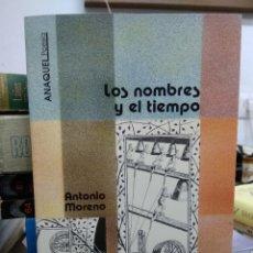 Libros de segunda mano: LOS NOMBRES Y EL TIEMPO, ANTONIO MORENO. L.22818. Lote 236222795