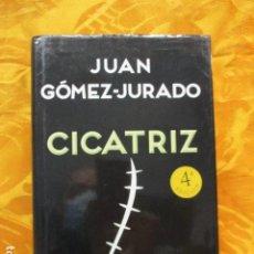 Libros de segunda mano: CICATRIZ - JUAN GOMEZ-JURADO. Lote 236276720