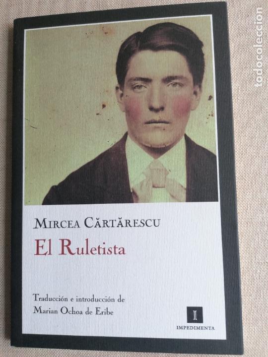 EL RULETISTA. MIRCEA CARTARESCU. TRADUCCION DE MARIAN OCHOA DE ERIBE. EDITORIAL IMPEDIMENTA. (Libros de Segunda Mano (posteriores a 1936) - Literatura - Narrativa - Otros)