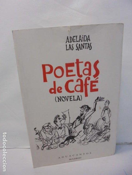 POETAS DE CAFE. (NOVELA). ADELAIDA LOS SANTOS. DEDICADO POR AUTORA. EDITORIAL AGUACANTOS 1992 (Libros de Segunda Mano (posteriores a 1936) - Literatura - Narrativa - Otros)