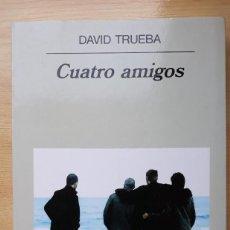 Libros de segunda mano: CUATRO AMIGOS / DAVID TRUEBA / ANAGRAMA. Lote 236764615