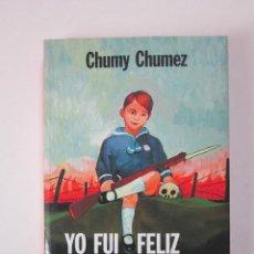 Libros de segunda mano: CHUMY-CHÚMEZ. YO FUI FELIZ EN LA GUERRA. 1ª ED. 1986. Lote 236866945