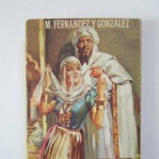 Libros de segunda mano: MANUEL FERNÁNDEZ Y GONZÁLEZ. LOS MONFÍES DE LAS ALPUJARRAS: NOVELA HISTÓRICA. 1951. Lote 236867230