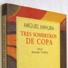 Libros de segunda mano: TRES SOMBREROS DE COPA - MIGUEL MIHURA. Lote 237077680