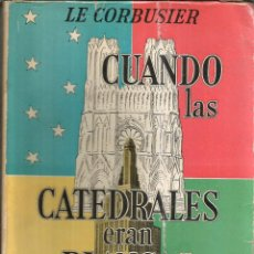 Libros de segunda mano: CUANDO LAS CATEDRALES ERAN BLANCAS. PUBLICADO EN 1948 - LE CORBUSIER. Lote 237188865