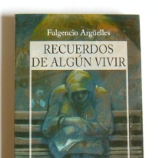 Libros de segunda mano: RECUERDOS DE ALGUN VIVIR - FULGENCIO ARGÜELLES. Lote 237222545