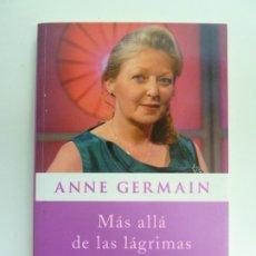 Libros de segunda mano: MÁS ALLÁ DE LAS LÁGRIMAS. ANNE GERMAIN.. Lote 237547560