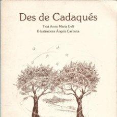 Libros de segunda mano: DES DE CADAQUÉS, ANNA MARIA DALÍ & ÀNGELS CARBONA (IL.LUSTRACIONS). Lote 237559805