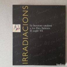Libros de segunda mano: IRRADIACIONS LA LITERATURA CATALANA A LES ILLES BALEARS EL SEGLE XX -CARME CASTELLS JOAN RAMON BONET. Lote 237622110