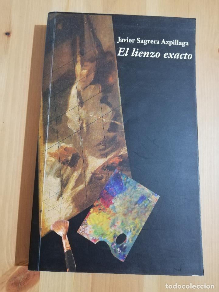 EL LIENZO EXACTO (JAVIER SAGRERA AZPILLAGA) (Libros de Segunda Mano (posteriores a 1936) - Literatura - Narrativa - Otros)