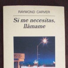 Libros de segunda mano: RAYMOND CARVER - SI ME NECESITAS LLÁMAME. Lote 240796020