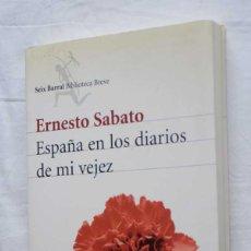 Libros de segunda mano: ESPAÑA EN LOS DIARIOS DE MI VEJEZ - ERNESTO SÁBATO - SEIX BARRAL 2004. Lote 241681625