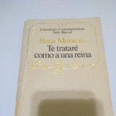 Libros de segunda mano: TE TRATARE COMO A UNA REINA ROSA MONTERO LITERATURA CONTEMPORANEA SEIX BARRAL. Lote 241761060