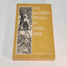 Libros de segunda mano: UNA BALANDRA ENCALLA EN TIERRA FIRME. FIRMADO Y DEDICADO POR EL AUTOR. EDIT. ARTE. CARACAS. 1961.. Lote 241770715