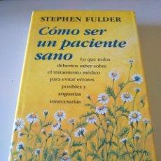 Libros de segunda mano: COMO SER UN PACIENTE SANO STEPHEN FULDER. Lote 242081815