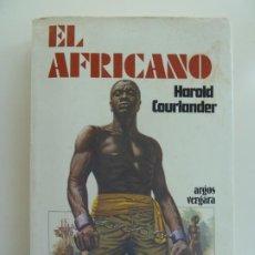 Libros de segunda mano: EL AFRICANO. HAROLD COURLANDER. Lote 242473750