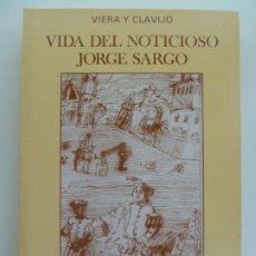 Libros de segunda mano: VIDA DEL NOTICIOSO JORGE SARGO. VIERA Y CLAVIJO. Lote 242476990