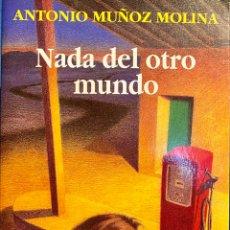 Libros de segunda mano: NADA DEL OTRO MUNDO. ANTONIO MUÑOZ MOLINA.. Lote 243492290