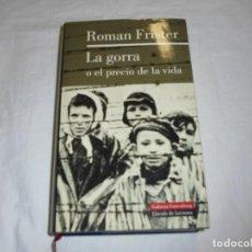 Libros de segunda mano: LA GORRA O EL PRECIO DE LA VIDA.ROMAN FRISTER.GALAXIA GUTENBERG.1ª EDICION 1999.-BARCELONA. Lote 243859455