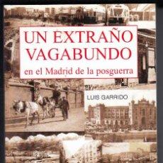 Libros de segunda mano: UN EXTRAÑO VAGABUNDO EN EL MADRID DE LA POSGUERRA, LUIS GARRIDO, ENVÍO GRATIS. Lote 243913790