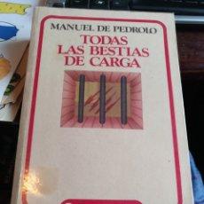 Libros de segunda mano: MANUEL DE PEDROLO. TODAS LAS BESTIAS DE CARGA. GRIJALBO 1985. Lote 244197630