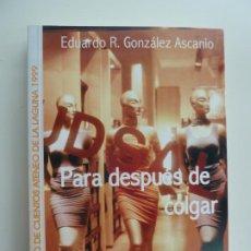 Libros de segunda mano: PARA DESPUÉS DE COLGAR. EDUARDO GONZÁLEZ. Lote 244641515
