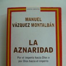 Libros de segunda mano: LA AZNARIDAD. VÁZQUEZ MONTALBÁN. Lote 244643630