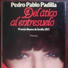 Libros de segunda mano: DEL ÁTICO AL ENTRESUELO (PEDRO PABLO PADILLA) PLANETA 1983. Lote 244781395
