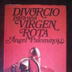 Libros de segunda mano: DIVORCIO PARA UNA VIRGEN ROTA (ÁNGEL PALOMINO) PLANETA 1978. Lote 244781490