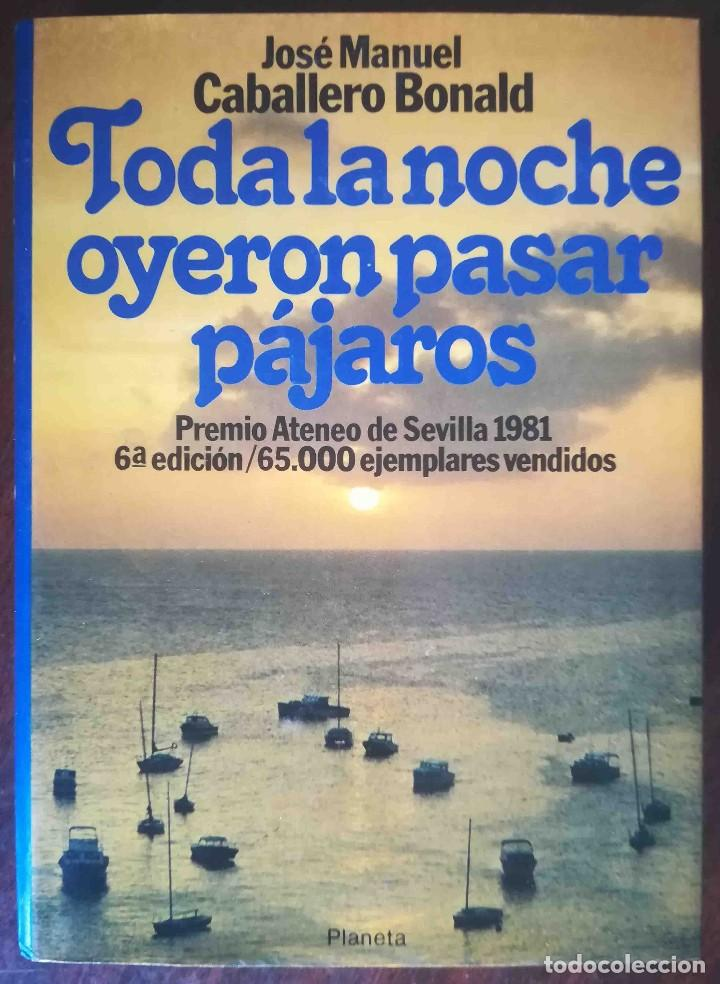 TODA LA NOCHE OYERON PASAR PÁJAROS (JOSÉ MANUEL CABALLERO BONALD) PLANETA 1983 (Libros de Segunda Mano (posteriores a 1936) - Literatura - Narrativa - Otros)
