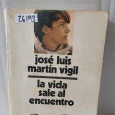 Libros de segunda mano: 26193 - LA VIDA SALE AL ENCUENTRO - POR JOSE LUIS MARTIN VIGIL - EDITORIAL JUVENTUD - AÑO 1981. Lote 245149915