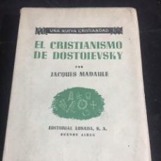 Libros de segunda mano: EL CRISTIANISMO DE DOSTOIEVSKI. JACQUES MADAULE, PUBLICADO POR LOSADA BUENOS AIRES 1952 INTONSO. Lote 245170755