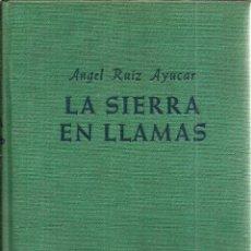 Libros de segunda mano: LA SIERRA EN LLAMAS. PUBLICADO EN 1953 - ANGEL RUÍZ AYUCAR. Lote 245201240