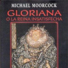 Libros de segunda mano: GLORIANA O LA REINA INSATISFECHA - MICHAEL MOORCOCK. Lote 245291330
