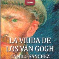 Libros de segunda mano: LA VIUDA DE LOS VAN GOGH - CAMILO SÁNCHEZ. Lote 245291340