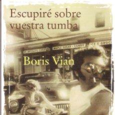 Libros de segunda mano: ESCUPIRÉ SOBRE VUESTRA TUMBA - BORIS VIAN. Lote 245291705