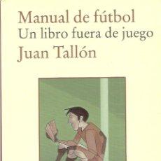 Libros de segunda mano: MANUAL DE FUTBOL. UN LIBRO FUERA DE JUEGO - JUAN TALLON. Lote 245291715