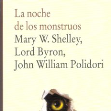 Libros de segunda mano: LA NOCHE DE LOS MOSTRUOS - MARY W. SHELLEY/ LORD BYRON/ JOHN WILLLIAM POLIDORI. Lote 245291725