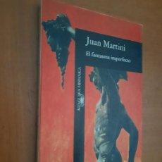 Libros de segunda mano: EL FANTASMA IMPERFECTO. JUAN MARTINI. RÚSTICA. BUEN ESTADO. ALFAGUARA. Lote 245411920