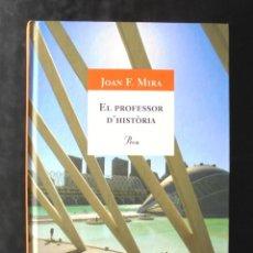 Libros de segunda mano: EL PROFESSOR D'HISTÒRIA JOAN F. MIRA 2009 IMPECABLE 2A ED PROA, A TOT VENT 500. Lote 245493625